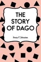 The Story of Dago ebook by Annie F. Johnston