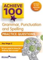 Achieve 100 Grammar, Punctuation & Spelling Practice Questions ebook by Marie Lallaway