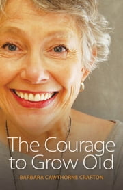 The Courage to Grow Old ebook by Barbara Cawthorne Crafton