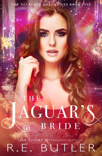 The Jaguar's Bride (The Necklace Chronicles Book Five) ebook by R.E. Butler