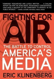 Fighting for Air - The Battle to Control America's Media ebook by Eric Klinenberg