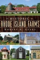Historic Rhode Island Farms ebook by Robert A. Geake
