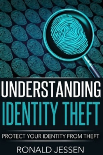 Understanding Identity Theft: Protect Your Identity From Theft ebook by Ronald Jessen