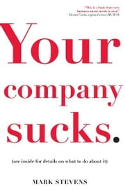 Your Company Sucks - It's Time to Declare War on Yourself ebook by Mark Stevens