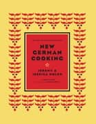 New German Cooking - Recipes for Classics Revisited ebook by Jeremy and Jessica Nolen, Drew Lazor, Jason Varney
