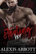 Stealing Her ebook by Alexis Abbott