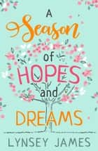A Season of Hopes and Dreams ebook by Lynsey James