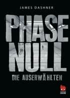Phase Null - Die Auserwählten eBook by James Dashner, Ilse Rothfuss