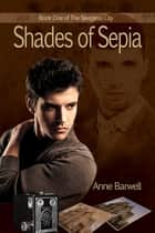 Shades of Sepia ebook by Anne Barwell