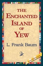 The Enchanted Island of Yew ebook by Baum, L. Frank