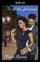 No llores, princesa ebook by Nuria Rivera