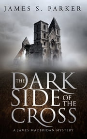 The Dark Side of the Cross - A James MacBridan Mystery ebook by James S. Parker
