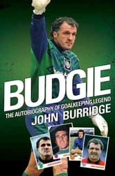 Budgie - The Autobiography of Goalkeeping Legend John Burridge ebook by John Burridge