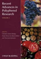 Recent Advances in Polyphenol Research, Volume 2 ebook by Celestino Santos-Buelga, Maria Teresa Escribano-Bailon, Vincenzo Lattanzio