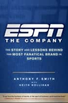 ESPN The Company - The Story and Lessons Behind the Most Fanatical Brand in Sports ebook by Anthony F. Smith, Keith Hollihan