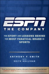 ESPN The Company - The Story and Lessons Behind the Most Fanatical Brand in Sports ebook by Anthony F. Smith,Keith Hollihan