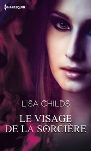 Le visage de la sorcière eBook by Lisa Childs