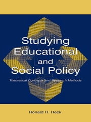 Studying Educational and Social Policy - Theoretical Concepts and Research Methods ebook by Ronald H. Heck