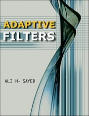 Adaptive Filters ebook by Ali H. Sayed