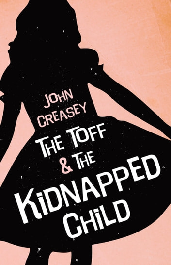 The Toff And The Kidnapped Child ebook by John Creasey