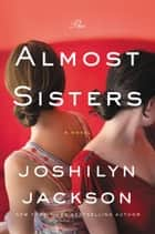 The Almost Sisters - A Novel ebook de Joshilyn Jackson