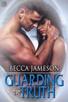 Guarding the Truth ebook by Becca Jameson
