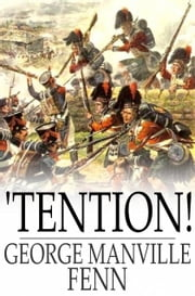 'Tention! - A Story of Boy-Life during the Peninsular War ebook by George Manville Fenn