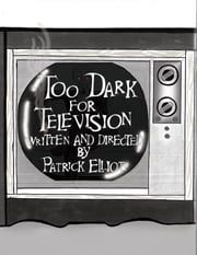 Too Dark for Television ebook by Patrick Elliott