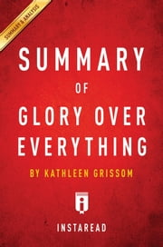 Summary of Glory Over Everything - by Kathleen Grissom | Includes Analysis ebook by Instaread Summaries