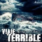 Viaje terrible audiobook by Roberto Arlt