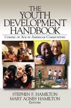 The Youth Development Handbook ebook by Dr. Mary Agnes Hamilton,Stephen F. Hamilton