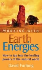 Working With Earth Energies ebook by David Furlong