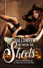 Halloween Between the Sheets: A Reverse Harem Anthology of Scenes that Get to the Point - Between The Sheets, #2 ebook by L.A. Boruff, Arizona Tape, Bea Paige,...