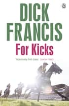 For Kicks - Horse Racing Thriller ebook by Dick Francis