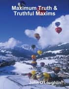 Maximum Truth & Truthful Maxims ebook by John O'Loughlin
