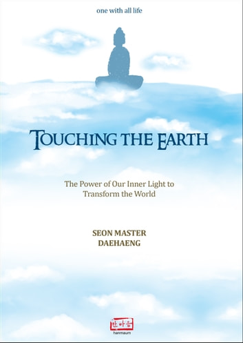 Touching the Earth - The Power of Our Inner Light to Transform the World ebook by Seon Master Daehaeng,Zen Master Daehaeng