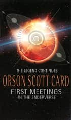 First Meetings: In The Enderverse ebook by Orson Scott Card