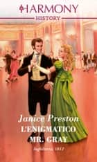 L'enigmatico Mr. Gray ebook by Janice Preston