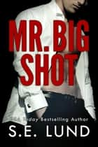 Mr. Big Shot ebook by S. E. Lund
