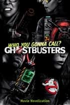 Ghostbusters Movie Novelization ebook by Stacia Deutsch