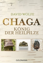 Chaga - König der Heilpilze ebook by David Wolfe