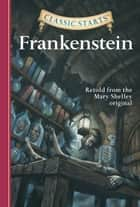 Classic Starts®: Frankenstein ebook by Mary Wollstonecraft Shelley, Deanna McFadden, Jamel Akib,...