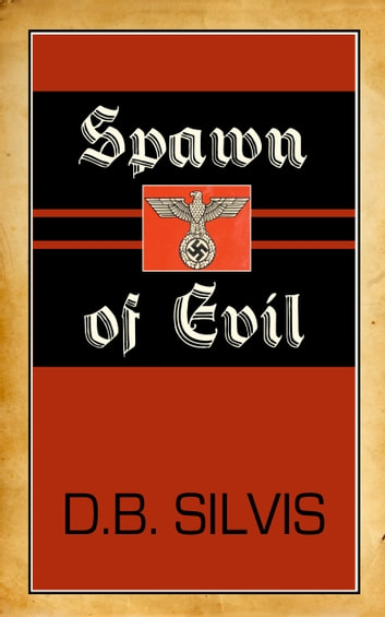 Spawn of Evil ebook by D. B. Silvis