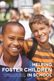 Helping Foster Children In School - A Guide for Foster Parents, Social Workers and Teachers ebook by John DeGarmo