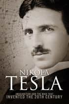 Nikola Tesla - Imagination and the Man That Invented the 20th Century ebook by Sean Patrick