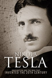 Nikola Tesla - Imagination and the Man That Invented the 20th Century ebook by Kobo.Web.Store.Products.Fields.ContributorFieldViewModel