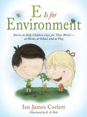 E Is for Environment - Stories to Help Children Care for Their World--at Home, at School, and at Play ebook by Ian James Corlett