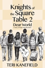 Knights of the Square Table 2 - Dear World ebook by Teri Kanefield