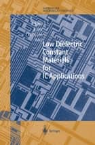 Low Dielectric Constant Materials for IC Applications ebook by Paul S. Ho,Jihperng Leu,Wei William Lee