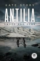 Antilia - Sword and Song ebook by Kate Story